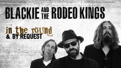 Graphic with the text Blackie and the Rodeo Kings in the Round and By Request with a photo of the band